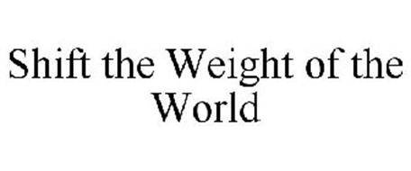SHIFT THE WEIGHT OF THE WORLD