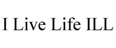 I LIVE LIFE ILL