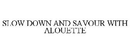 SLOW DOWN AND SAVOUR WITH ALOUETTE