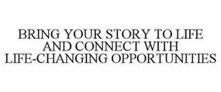 BRING YOUR STORY TO LIFE AND CONNECT WITH LIFE-CHANGING OPPORTUNITIES