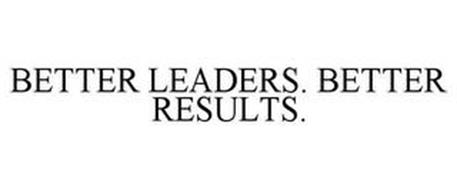 BETTER LEADERS. BETTER RESULTS.