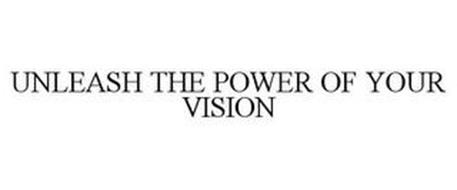 UNLEASH THE POWER OF YOUR VISION
