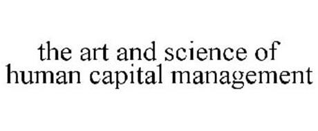 THE ART AND SCIENCE OF HUMAN CAPITAL MANAGEMENT