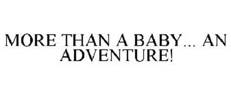 MORE THAN A BABY... AN ADVENTURE!
