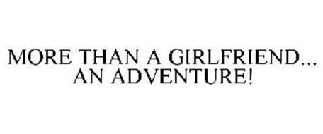 MORE THAN A GIRLFRIEND... AN ADVENTURE!