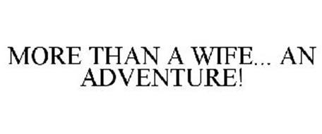 MORE THAN A WIFE... AN ADVENTURE!