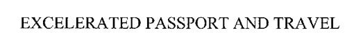 EXCELERATED PASSPORT AND TRAVEL