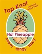 TOP KNOT HOT SAUCE WITH A TWIST HOT PINEAPPLE SWEET TANGY SPICY