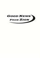 GOOD NEWS FROM ZION