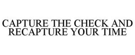 CAPTURE THE CHECK AND RECAPTURE YOUR TIME