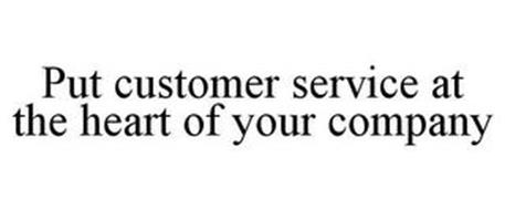 PUT CUSTOMER SERVICE AT THE HEART OF YOUR COMPANY