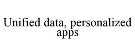 UNIFIED DATA, PERSONALIZED APPS