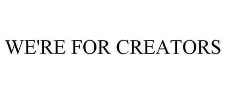 WE'RE FOR CREATORS