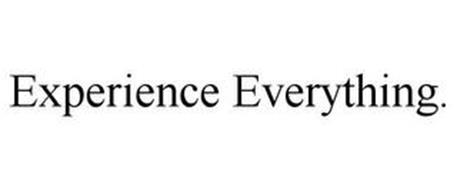 EXPERIENCE EVERYTHING.