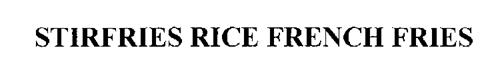 STIRFRIES RICE FRENCH FRIES
