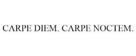 CARPE DIEM. CARPE NOCTEM.