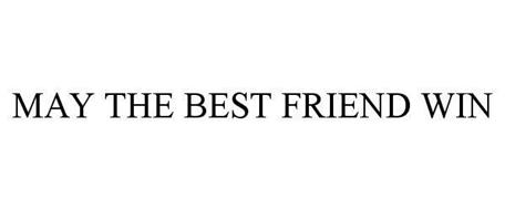MAY THE BEST FRIEND WIN