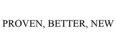 PROVEN, BETTER, NEW