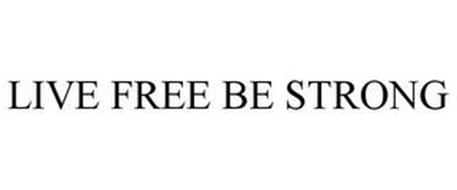 LIVE FREE BE STRONG