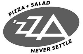 'ZZA PIZZA + SALAD NEVER SETTLE