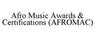 AFRO MUSIC AWARDS & CERTIFICATIONS (AFROMAC)