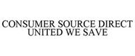 CONSUMER SOURCE DIRECT UNITED WE SAVE