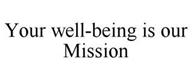 YOUR WELL-BEING IS OUR MISSION