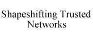 trademark - SHAPESHIFTING TRUSTED NETWORKS