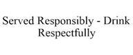 trademark - SERVED RESPONSIBLY - DRINK RESPECTFULLY