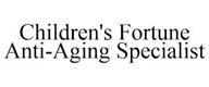 trademark - CHILDREN'S FORTUNE ANTI-AGING SPECIALIST