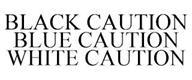 trademark - BLACK CAUTION BLUE CAUTION WHITE CAUTION