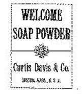 WELCOME SOAP POWDER CURTIS DAVIS & CO BOSTON, MASS., U.S.A.