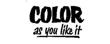 COLOR AS YOU LIKE IT