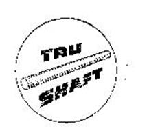 TRU SHAFT
