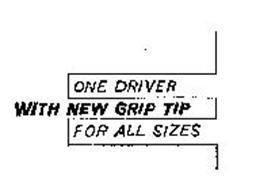 WITH NEW GRIP TIP ONE DRIVER FOR ALL SIZES