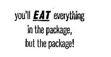 YOU'LL EAT EVERYTHING IN THE PACKAGE BUT THE PACKAGE!