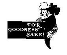 FOR GOODNESS' SAKE!