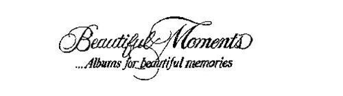BEAUTIFUL MOMENTS...ALBUMS FOR BEAUTIFUL MEMORIES