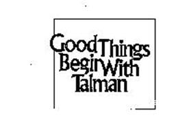 GOOD THINGS BEGIN WITH TALMAN