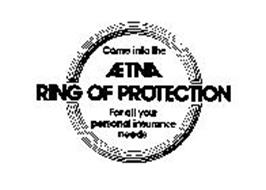 COME INTO THE AETNA RING OF PROTECTION FOR ALL YOUR PERSONAL INSURANCE NEEDS