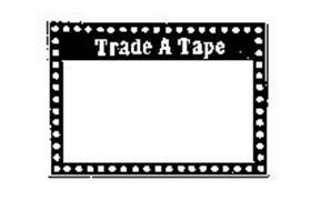 TRADE A TAPE
