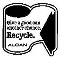 GIVE A GOOD CAN ANOTHER CHANCE RECYCLE ALCAN
