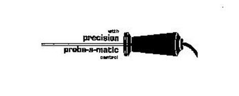 WITH PRECISION PROBE-A-MATIC CONTROL