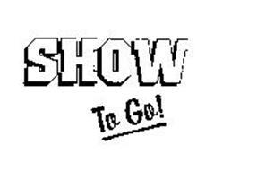 SHOW TO GO!