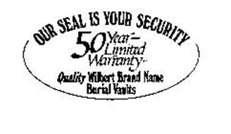OUR SEAL IS YOUR SECURITY QUALITY WILBERT BRAND NAME BURIAL VAULTS 50 YEAR - LIMITED WARRANTY