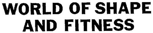 WORLD OF SHAPE AND FITNESS