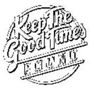 KEEP THE GOOD TIMES ROUND