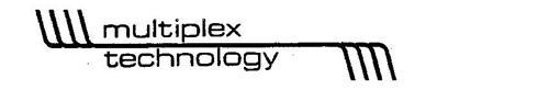 MULTIPLEX TECHNOLOGY