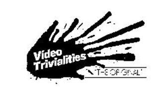 VIDEO TRIVIALITIES