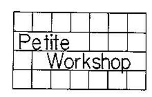 PETITE WORKSHOP